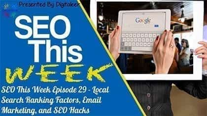 SEO This Week Episode 29 - Local Search Ranking Factors, Email Marketing, and SEO Hacks
