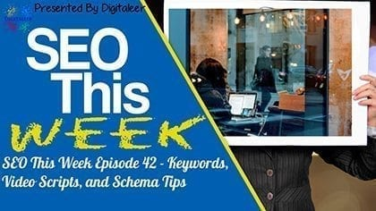 SEO This Week Episode 42 – Keywords, Video Scripts, and Schema Tips