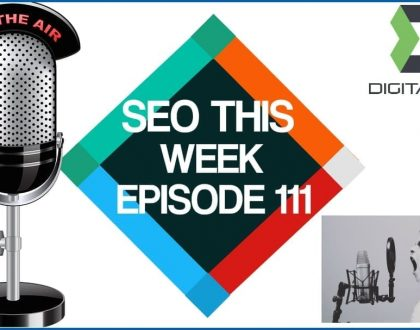 SEO This Week Episode 111 – Updates, Tools, SEO Tips
