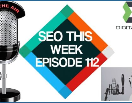 SEO This Week Episode 112 – Killed Features and EComm SEO